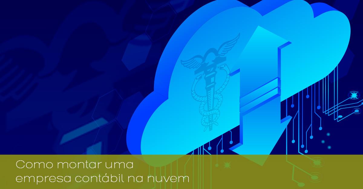 omo montar uma empresa contábil na nuvem?